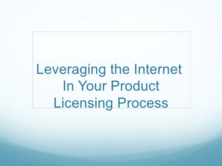 Leveraging the Internet   In Your Product  Licensing Process
