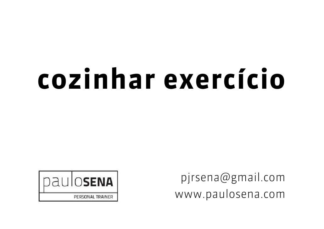 cozinhar exercício          pjrsena@gmail.com         www.paulosena.com