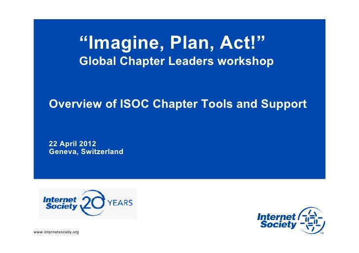 """""""Imagine, Plan, Act!""""                          Global Chapter Leaders workshop       Overview of ISOC Chapter Tools and Su..."""