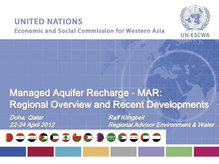 Managed Aquifer Recharge - MAR:Regional Overview and Recent DevelopmentsDoha, Qatar         Ralf Klingbeil22-24 April 2012...