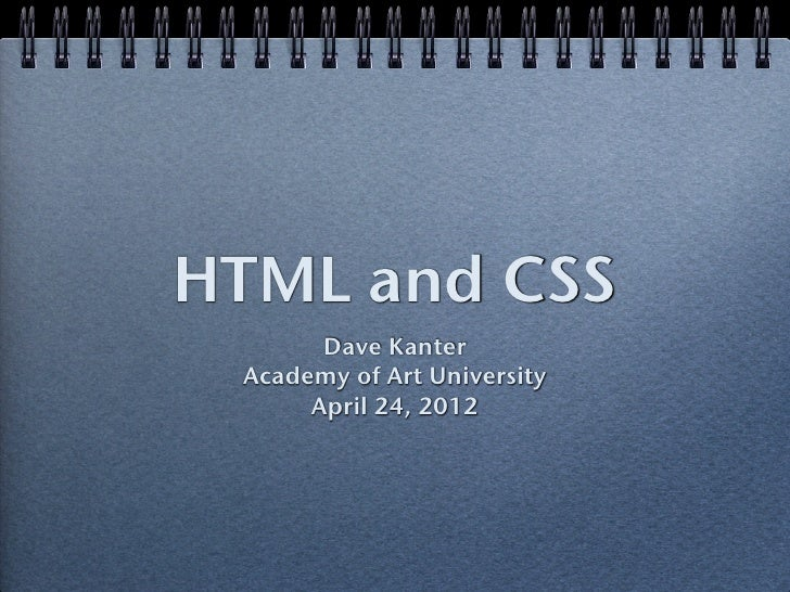 HTML and CSS       Dave Kanter Academy of Art University      April 24, 2012