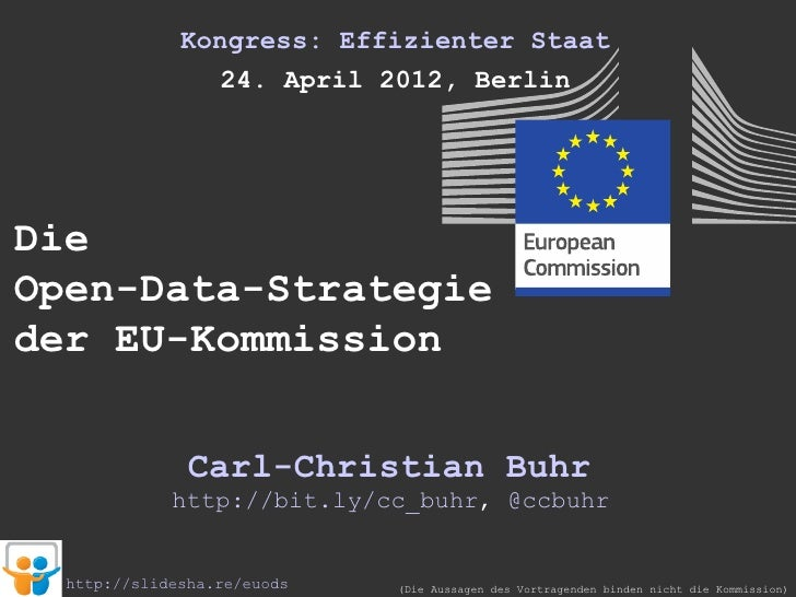 Kongress: Effizienter Staat                24. April 2012, BerlinDieOpen-Data-Strategieder EU-Kommission               Car...
