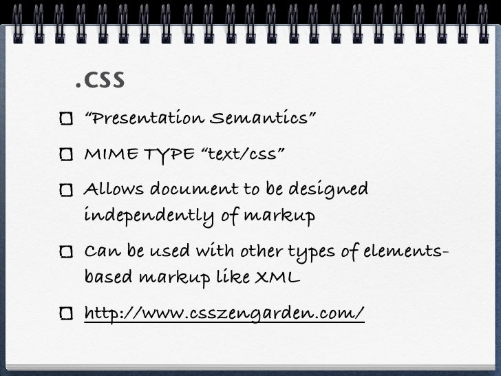 """.css""""Presentation Semantics""""MIME TYPE """"text/css""""Allows document to be designedindependently of markupCan be used with othe..."""