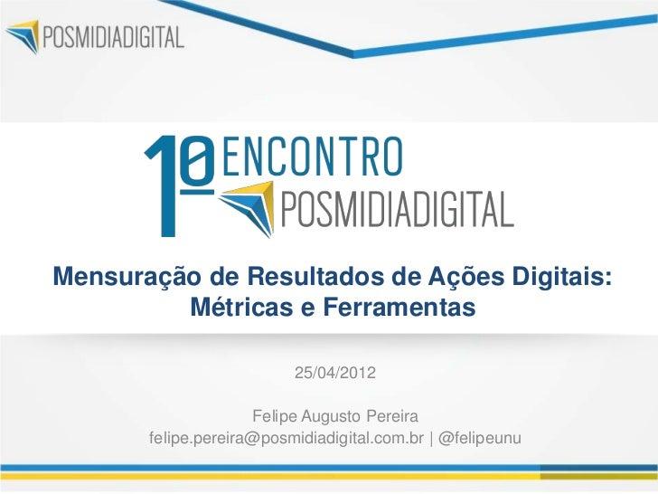 Mensuração de Resultados de Ações Digitais:         Métricas e Ferramentas                          25/04/2012            ...