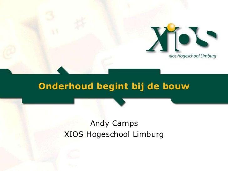 Onderhoud begint bij de bouw          Andy Camps    XIOS Hogeschool Limburg