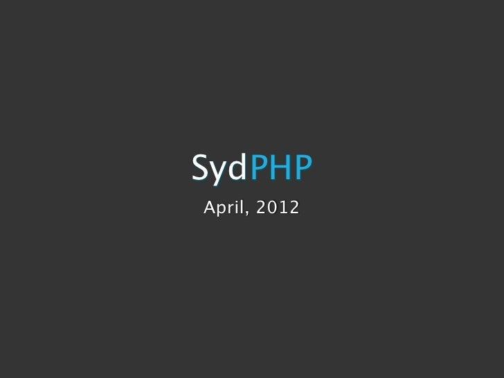 SydPHPApril, 2012