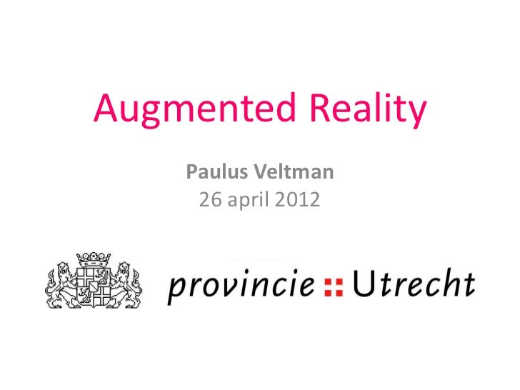 Augmented Reality    Paulus Veltman     26 april 2012
