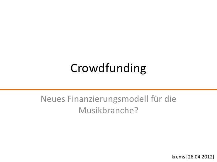 CrowdfundingNeues Finanzierungsmodell für die         Musikbranche?                               krems [26.04.2012]