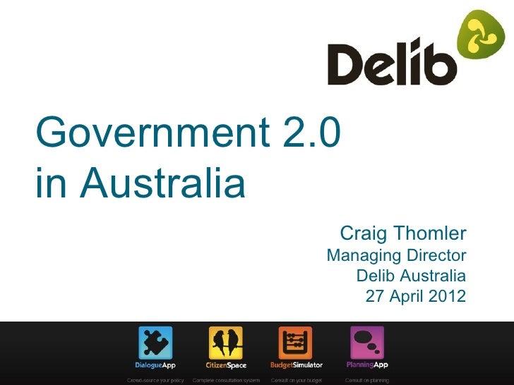 Government 2.0in Australia              Craig Thomler             Managing Director                Delib Australia        ...