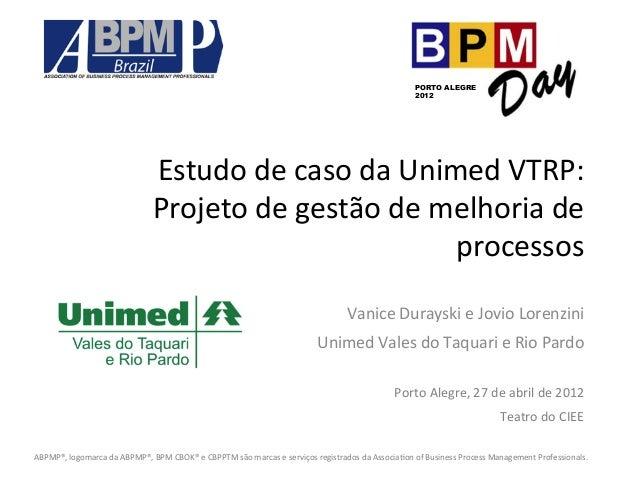 Estudo  de  caso  da  Unimed  VTRP:   Projeto  de  gestão  de  melhoria  de   processos   Vanice...