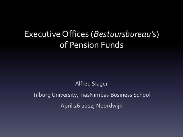 Executive Offices (Bestuursbureau's)         of Pension Funds                  Alfred Slager  Tilburg University, TiasNimb...