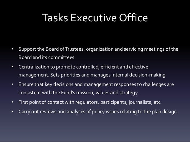 Tasks Executive Office• Support the Board of Trustees: organization and servicing meetings of the   Board and its committe...