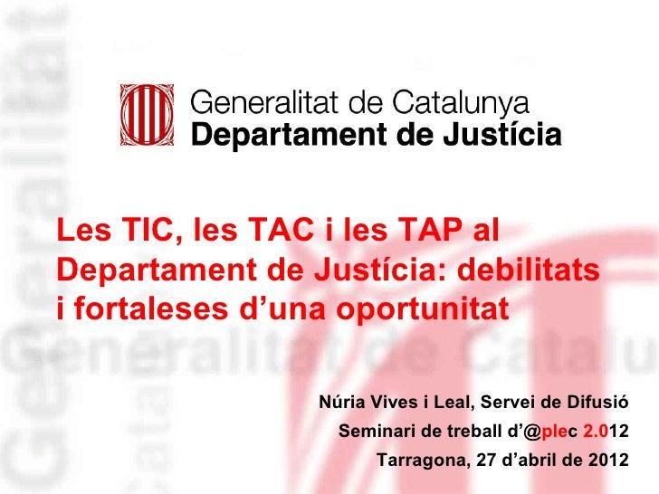 Les TIC, les TAC i les TAP al    Departament de Justícia: debilitats    i fortaleses d'una oportunitat                    ...