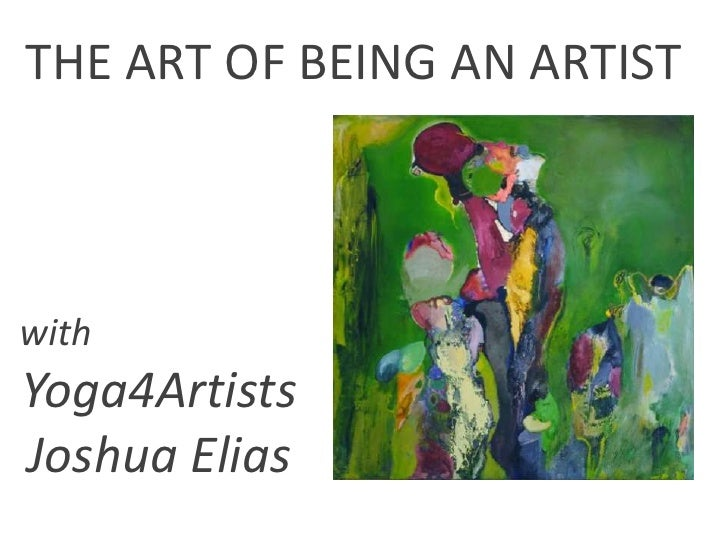 THE ART OF BEING AN ARTISTwithYoga4ArtistsJoshua Elias