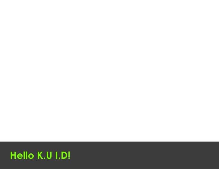 Hello K.U I.D!