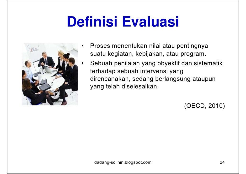 Jenis Evaluasi    menurut waktu pelaksanaanTahap Perencanaan (ex-ante): dilakukan sebelum ditetapkannya rencana pembangun...