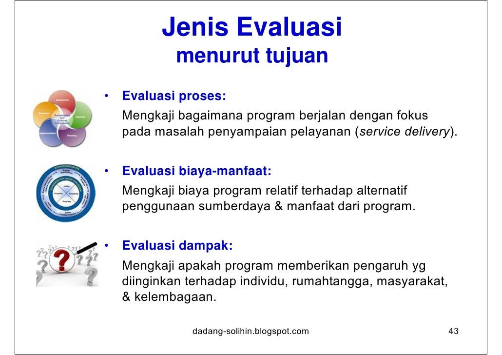 Tipe Evaluator1. Evaluator Internal   – Mengetahui lebih banyak tentang sejarah, organisasi, budaya,      problem, keberha...