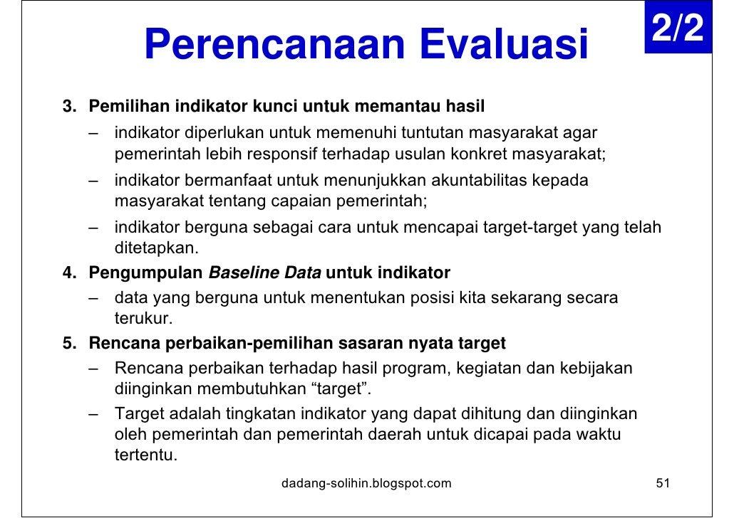 Pelaksanaan Evaluasi1. Monitoring hasil   – Terpilah dua yaitu monitoring dan Evaluasi hasil (terhadap hasil     dan dampa...