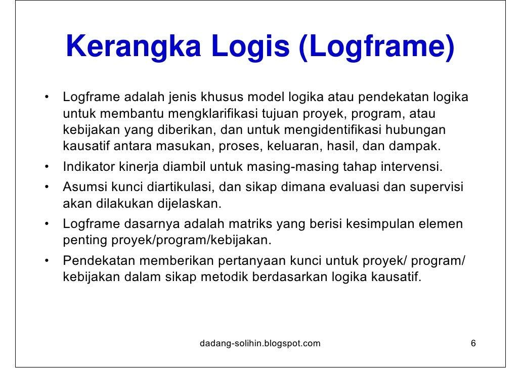 Logframe dapat digunakan untuk         macam-macam tujuan:•   Meningkatkan kualitas rancangan proyek..., program (dan / at...