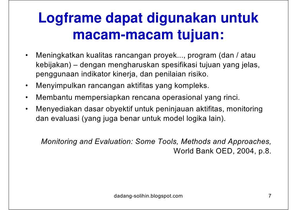Keuntungan Logframe          •   Memastikan bahwa pengambil              keputusan mengajukan pertanyaan              pent...
