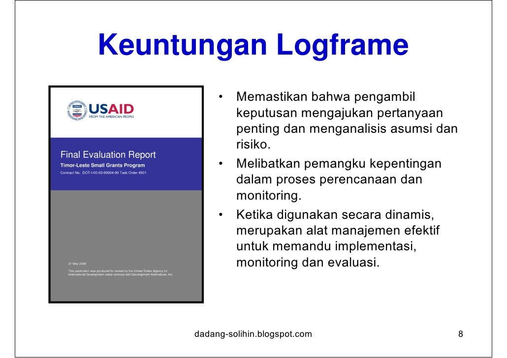 Keterbatasan Model Logframe•   Fokus pada pencapaian efek yang dimaksudkan oleh rute membuat    logframe alat yang membata...