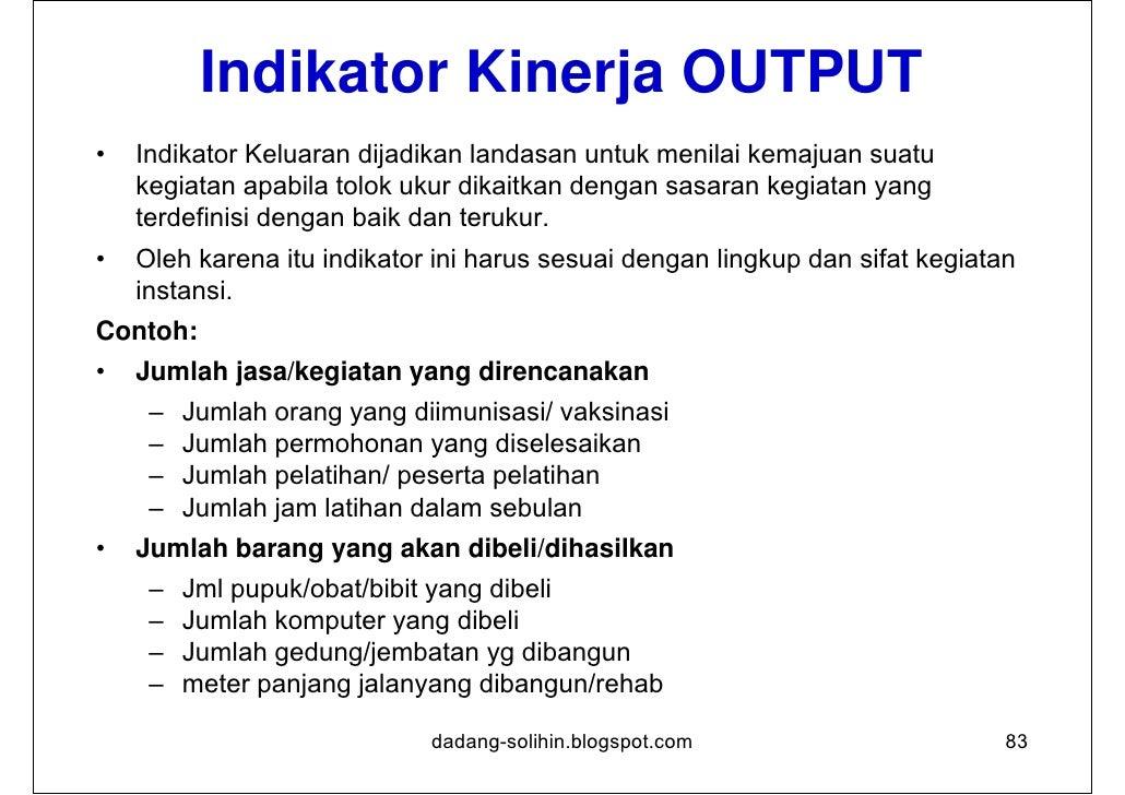 Indikator Kinerja OUTCOME•   Pengukuran indikator Hasil seringkali rancu dengan pengukuran    indikator Keluaran.•   Indik...