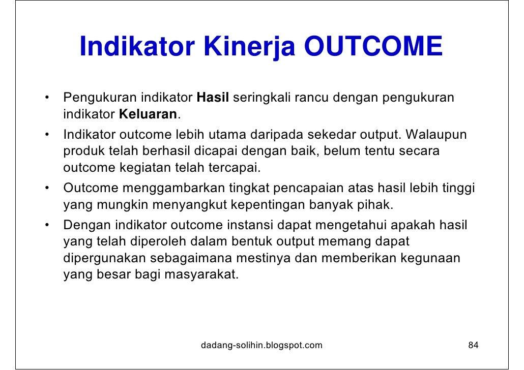 Contoh:       Ukuran Kinerja Indikator Outcome•   Jumlah/ % hasil langsung dari kegiatan     – Tingkat Pemahaman peserta t...