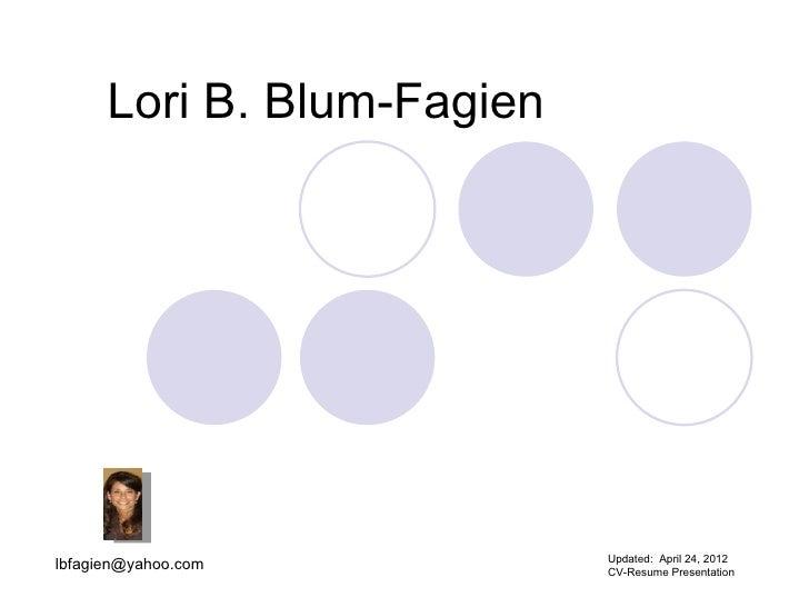 Lori B. Blum-Fagien                            Updated: April 24, 2012lbfagien@yahoo.com          CV-Resume Presentation