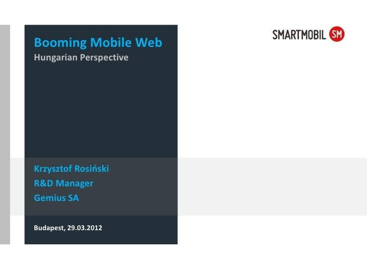 Booming Mobile WebHungarian PerspectiveKrzysztof RosińskiR&D ManagerGemius SABudapest, 29.03.2012