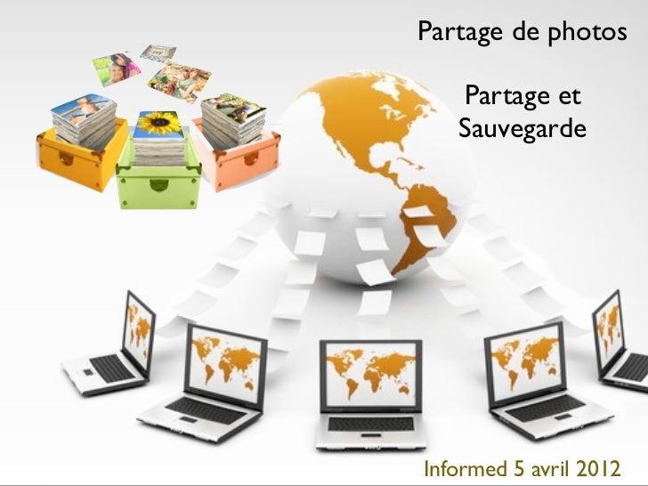 Partage de photos   Partage et   SauvegardeInformed 5 avril 2012