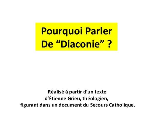 """Pourquoi Parler        De """"Diaconie"""" ?            Réalisé à partir d'un texte           d'Étienne Grieu, théologien,figura..."""