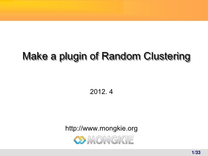 Make a plugin of Random Clustering               2012. 4        http://www.mongkie.org                                    ...