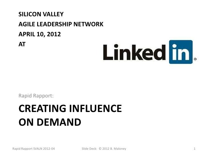 SILICON VALLEY   AGILE LEADERSHIP NETWORK   APRIL 10, 2012   AT   Rapid Rapport:   CREATING INFLUENCE   ON DEMANDRapid Rap...