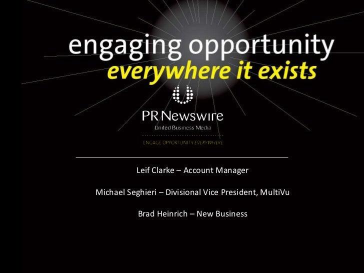 Leif Clarke – Account ManagerMichael Seghieri – Divisional Vice President, MultiVu           Brad Heinrich – New Business