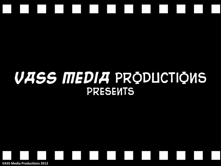 VASS Media Productions                                          presentSVASS	  Media	  Produc/ons	  2012