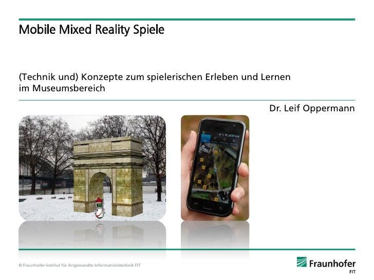Mobile Mixed Reality Spiele(Technik und) Konzepte zum spielerischen Erleben und Lernenim Museumsbereich                   ...