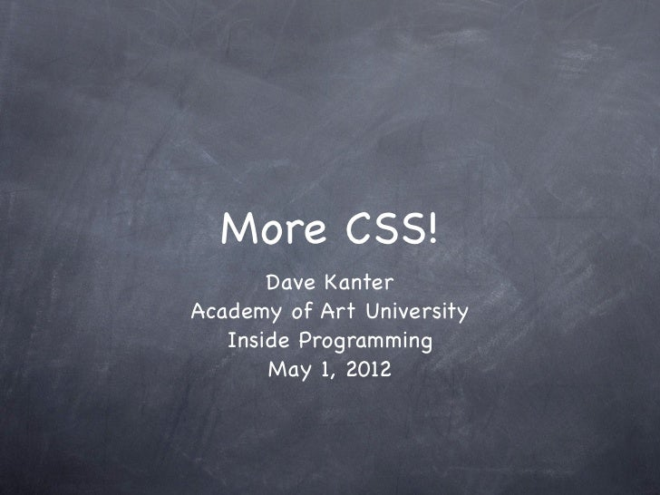 More CSS!       Dave KanterAcademy of Art University   Inside Programming       May 1, 2012