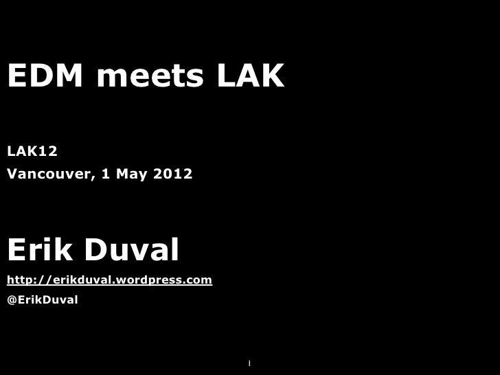 EDM meets LAKLAK12Vancouver, 1 May 2012Erik Duvalhttp://erikduval.wordpress.com@ErikDuval                                 1