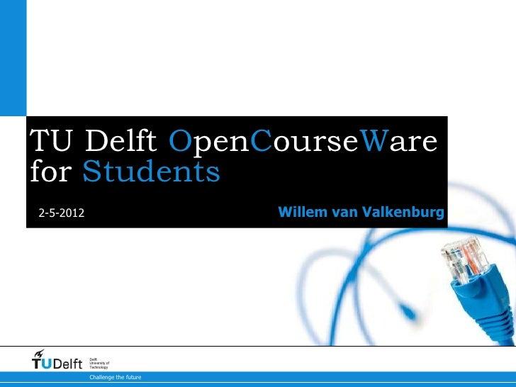TU Delft OpenCourseWarefor Students2-5-2012                          Willem van Valkenburg           Delft           Unive...