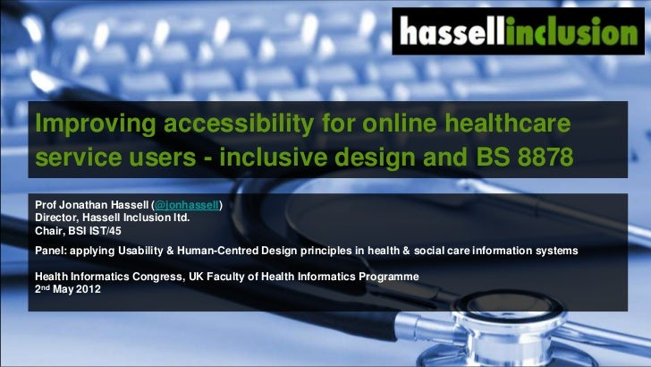 Improving accessibility for online healthcareservice users - inclusive design and BS 8878Prof Jonathan Hassell (@jonhassel...