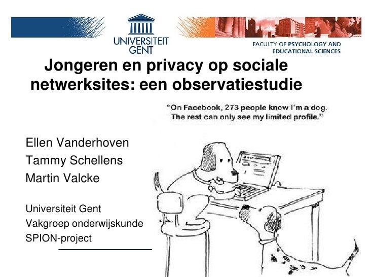 Jongeren en privacy op socialenetwerksites: een observatiestudieEllen VanderhovenTammy SchellensMartin ValckeUniversiteit ...