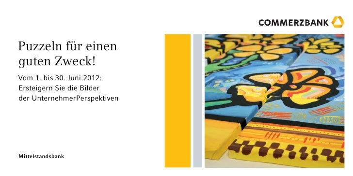 Puzzeln für einenguten Zweck!Vom 1. bis 30. Juni 2012:Ersteigern Sie die Bilderder UnternehmerPerspektivenMittelstandsbank