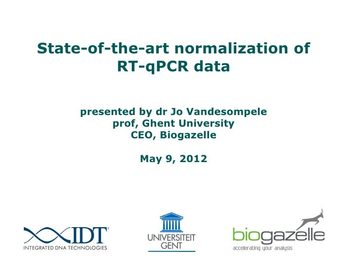 State-of-the-art normalization of          RT-qPCR data     presented by dr Jo Vandesompele          prof, Ghent Universit...