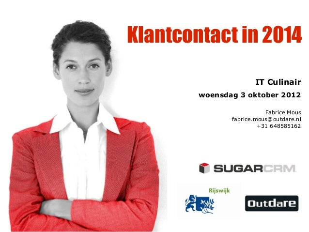 Klantcontact in 2014IT Culinairwoensdag 3 oktober 2012Fabrice Mousfabrice.mous@outdare.nl+31 648585162