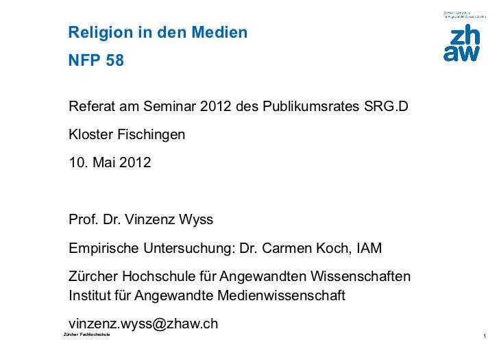 Religion in den Medien  NFP 58  Referat am Seminar 2012 des Publikumsrates SRG.D  Kloster Fischingen  10. Mai 2012  Prof. ...