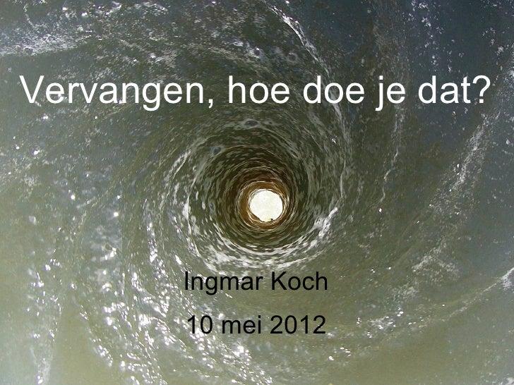 Vervangen, hoe doe je dat?        Ingmar Koch         10 mei 2012