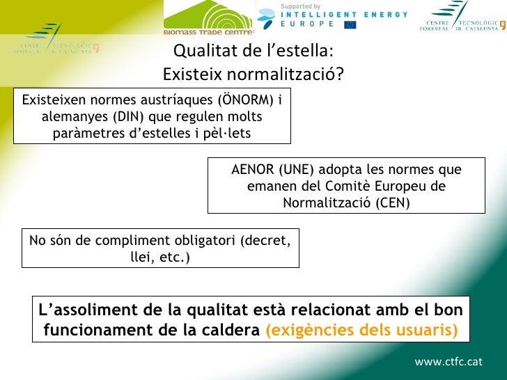 Qualitat de l'estella:                     Existeix normalització?Existeixen normes austríaques (ÖNORM) i   alemanyes (DIN...