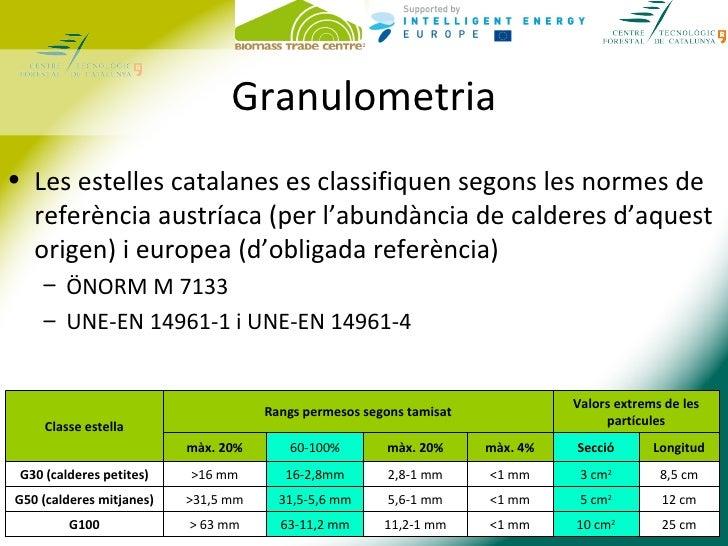 Granulometria• Les estelles catalanes es classifiquen segons les normes de  referència austríaca (per l'abundància de cald...
