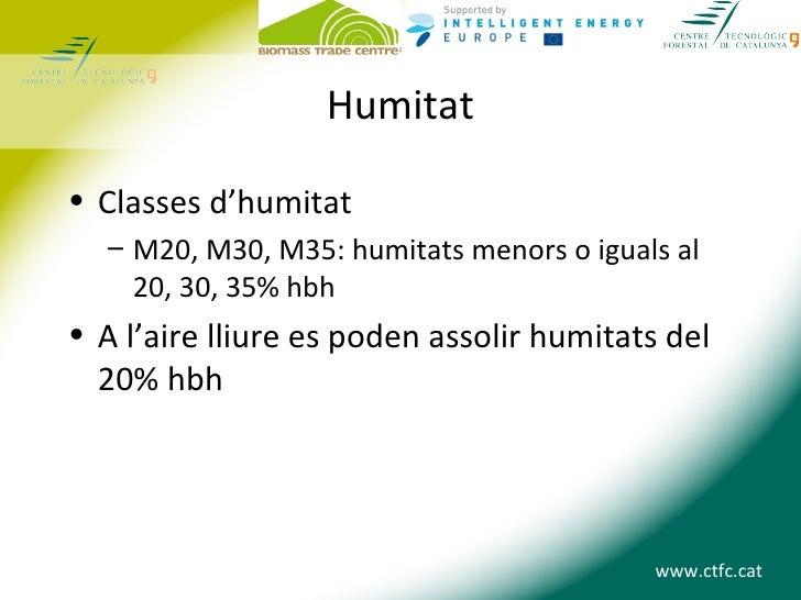 Humitat• Classes d'humitat  – M20, M30, M35: humitats menors o iguals al    20, 30, 35% hbh• A l'aire lliure es poden asso...