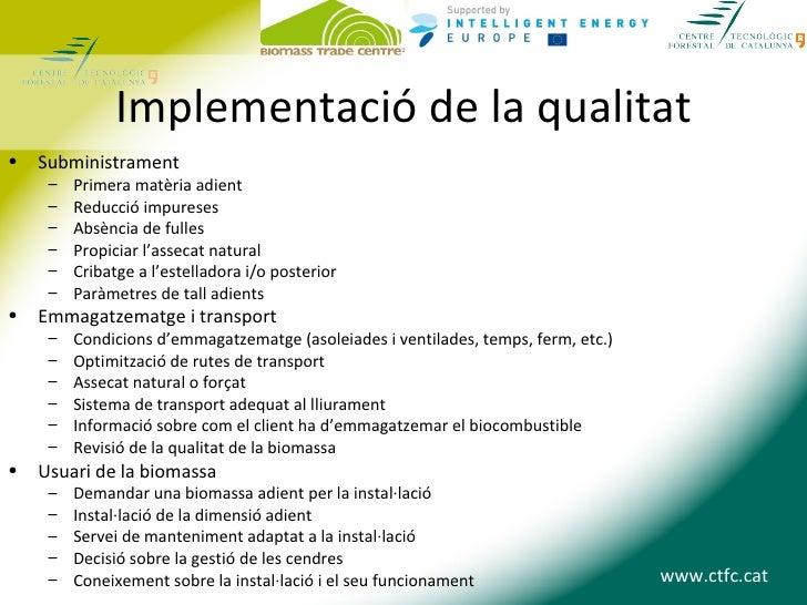 Implementació de la qualitat•   Subministrament     –   Primera matèria adient     –   Reducció impureses     –   Absència...